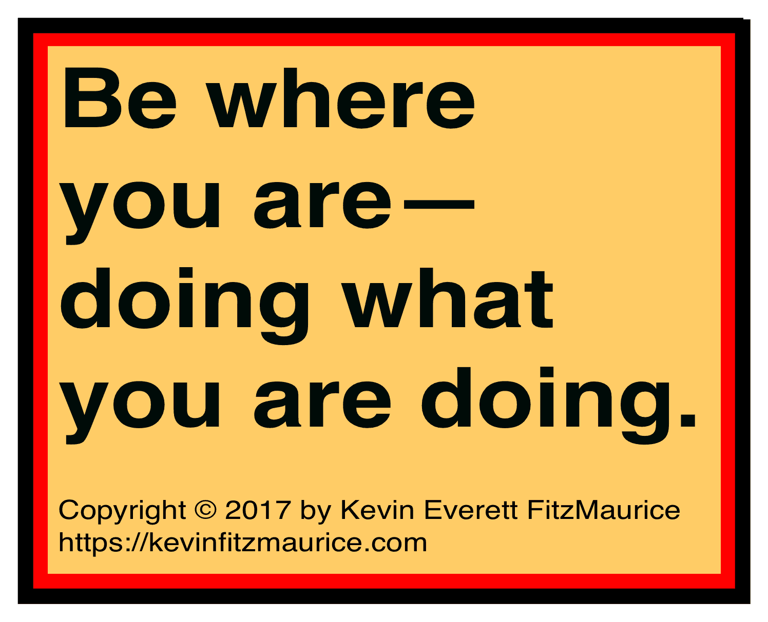 Be Where You Are Doing What You are Doing