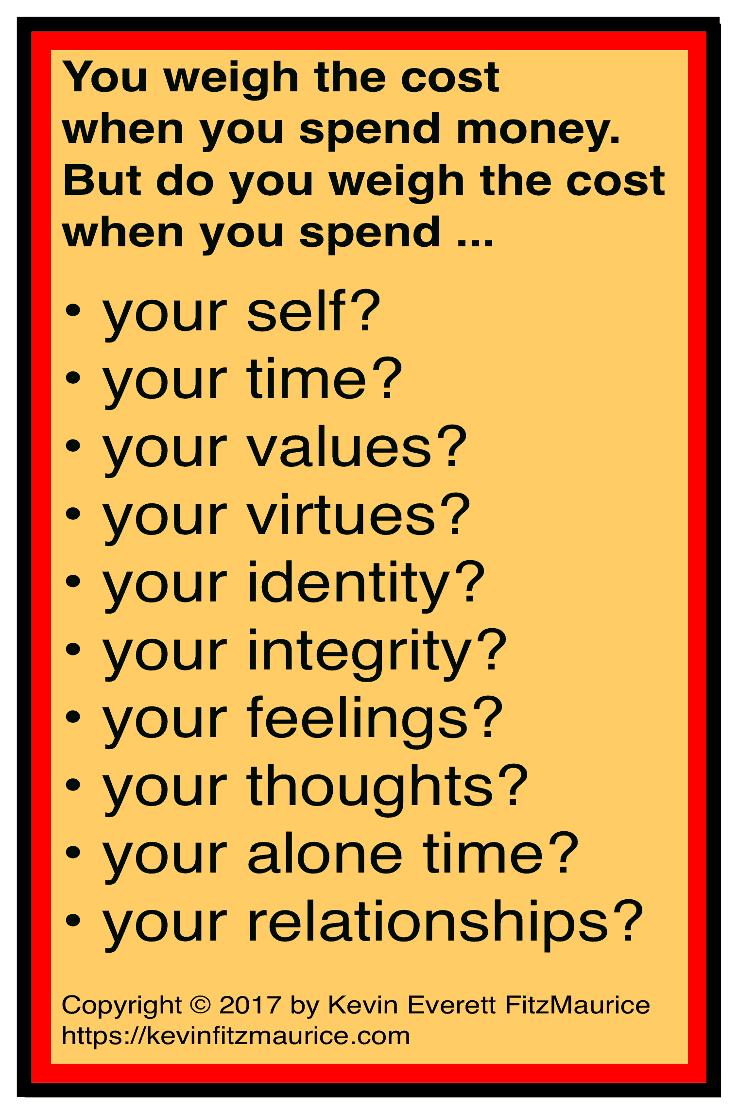 Do you weigh the cost of spending your self?