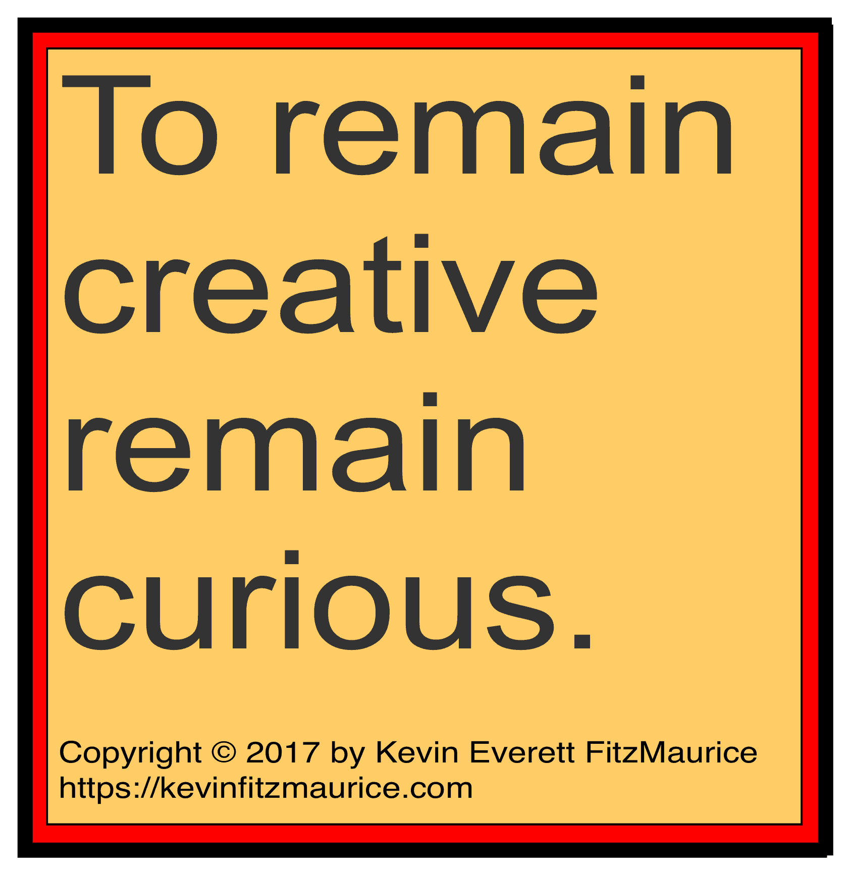 Creativity and curiosity complement each other.