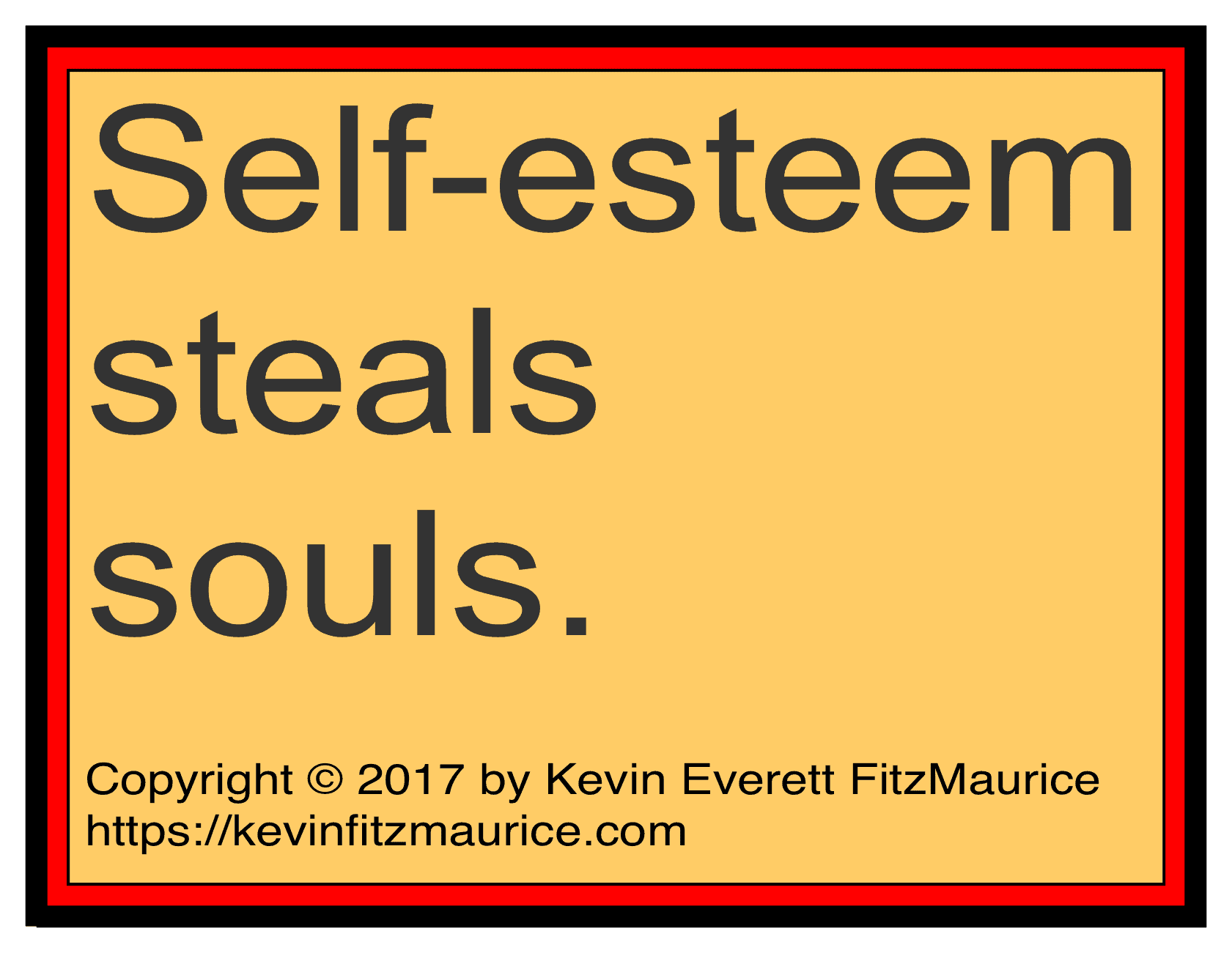 Self-esteem steals souls.
