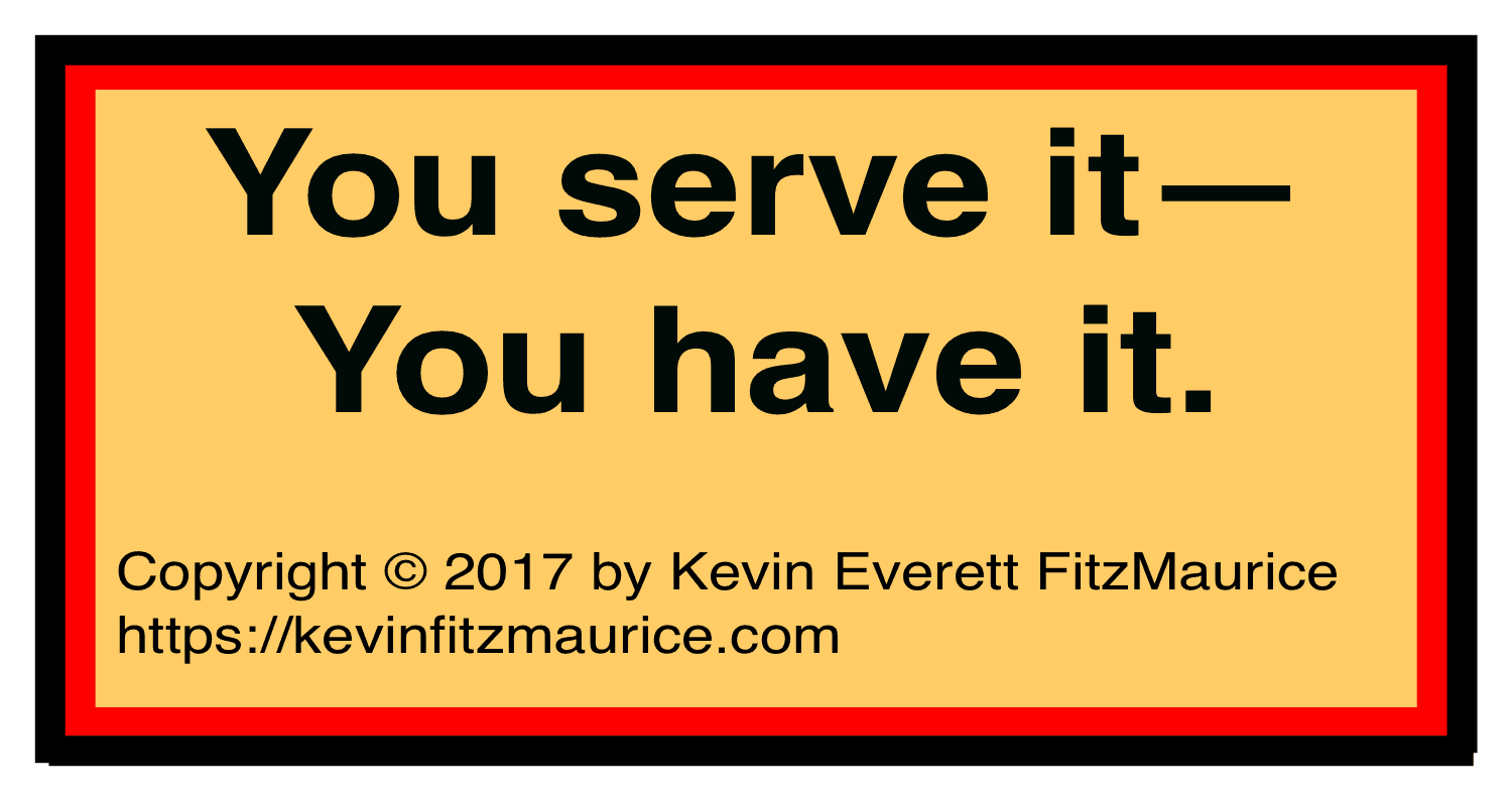 You serve it -- you have it.