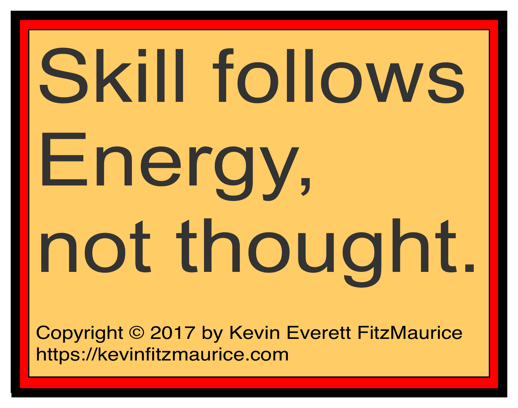 Skill is under energy, not thought.